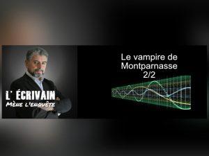 Podcast le Vampire de Montparnasse